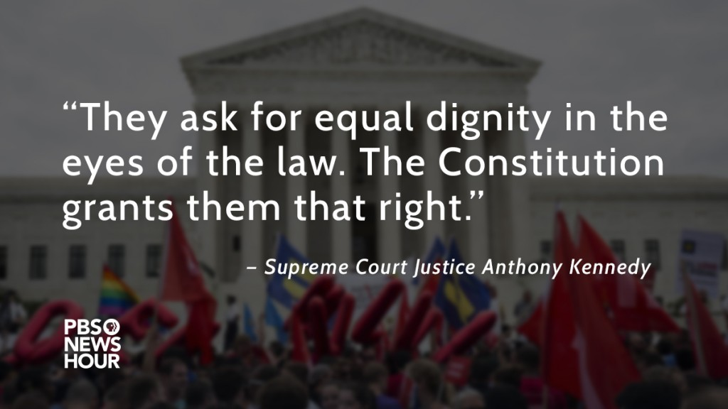 """They ask for equal dignity in the eyes of the law. The Constitution grants them that right."""