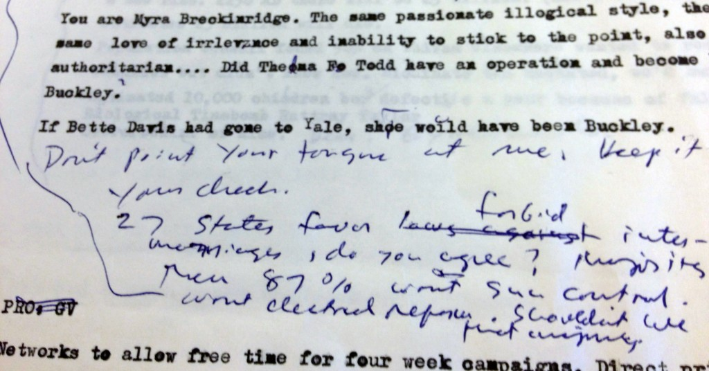 """A close-up at Vidal's notes he had prepared for the 1968 debates against Buckley, including the handwritten put-down: """"Don't point your tongue at me, keep it in your cheek."""" Image courtesy of Robert Gordon and Morgan Neville"""
