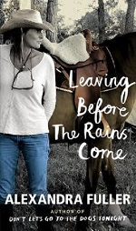 """Leaving Before the Rains Come,"" Alexandra Fuller book cover"