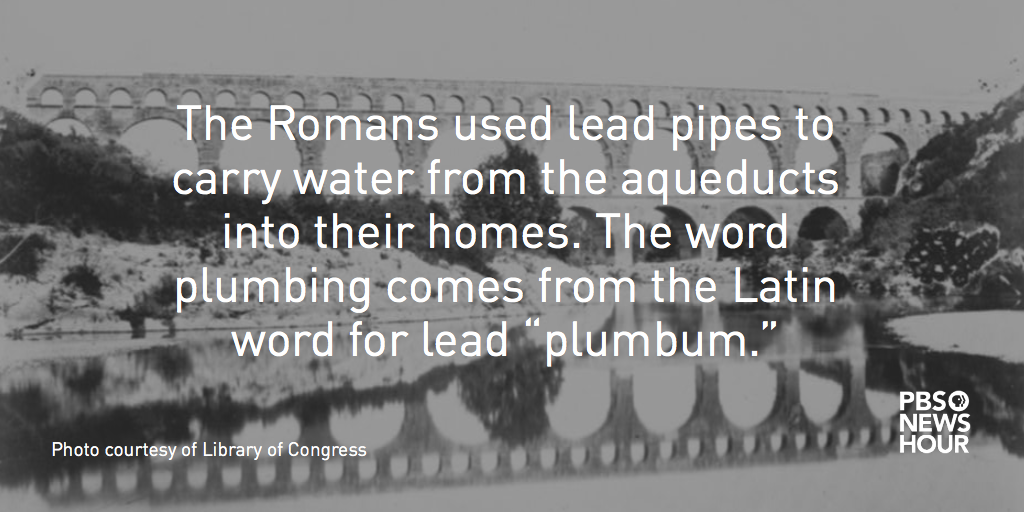 Using lead pipes to transport water dates back to the ancient Romans.