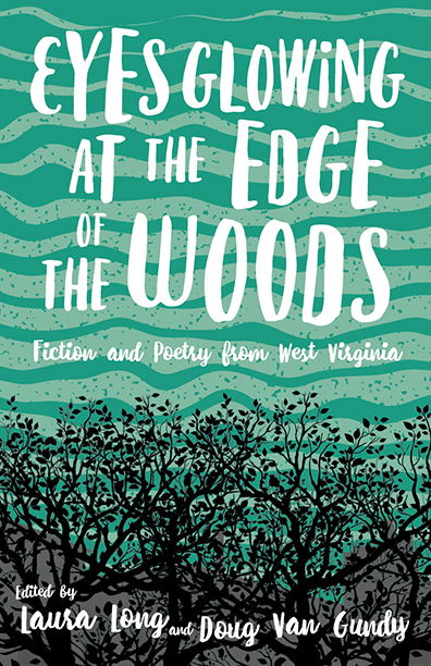 """Eyes Glowing at the Edge of the Woods"" is the first anthology of poetry and literary writing from West Virginia in some 15 years."