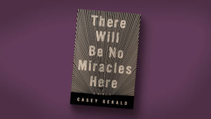 """There Will Be No Miracles Here,"" by Casey Gerald. Credit: Riverhead"
