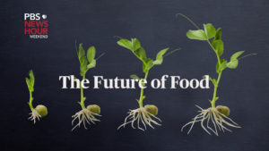 Future of Food, a series from PBS NewsHour Weekend
