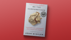 """""""We the Corporations"""" by Adam Winkler."""